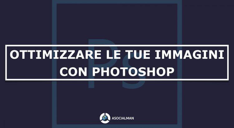 Ottimizzare immagini con Photoshop, ottimizzazione immagini, riduzione peso immagini, asocialman, ridurre e ridimensionare, funzione automatizza,