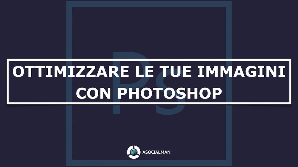 Ottimizzare Immagini Con Photoshop Come Fare Asocialman